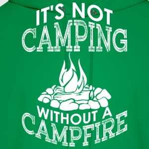Its Not Camping Without A Campfire - Men's Hoodie