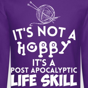 Its Not A Hobby Its A Post Apocalyptic Life Skill - Crewneck Sweatshirt