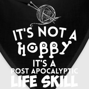 Its Not A Hobby Its A Post Apocalyptic Life Skill - Bandana