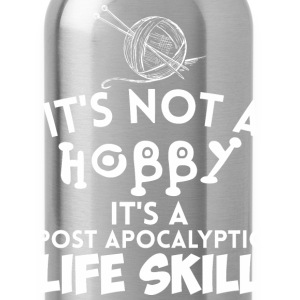 Its Not A Hobby Its A Post Apocalyptic Life Skill - Water Bottle