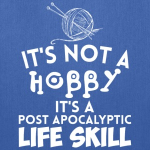 Its Not A Hobby Its A Post Apocalyptic Life Skill - Tote Bag