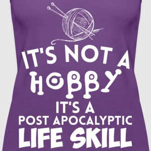 Its Not A Hobby Its A Post Apocalyptic Life Skill - Women's Premium Tank Top