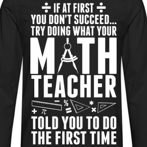 Don't Succeed Try Doing What Your Math Teacher - Men's Premium Long Sleeve T-Shirt
