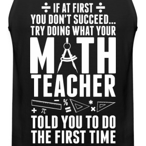 Don't Succeed Try Doing What Your Math Teacher - Men's Premium Tank