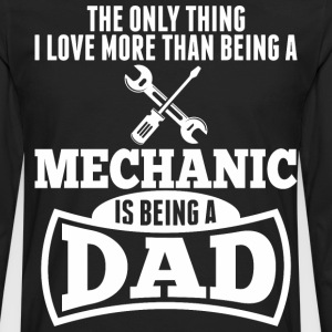 I Love More Than Being A Mechanic Is Being A Dad - Men's Premium Long Sleeve T-Shirt