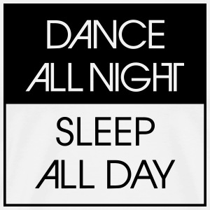 Dance All Night.. Tank Tops - Men's Premium T-Shirt