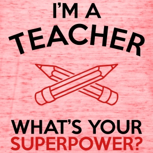 I'M A TEACHER WHAT'S YOUR SUPERPOWER? MEN TEE - Women's Flowy Tank Top by Bella