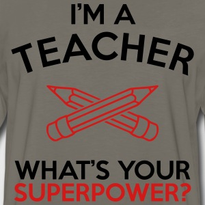 I'M A TEACHER WHAT'S YOUR SUPERPOWER? MEN TEE - Men's Premium Long Sleeve T-Shirt
