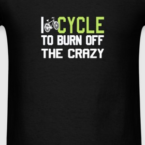 I Cycle to Burn Off the Crazy - Men's T-Shirt