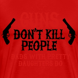 Guns don't kill people Dads with pretty daughters Hoodies - Men's Premium T-Shirt