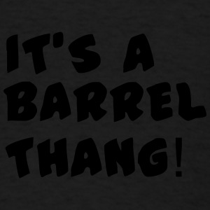 Its a barrel thang knit cap  - Men's T-Shirt