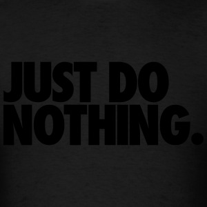 Just Do Nothing Tanks - Men's T-Shirt