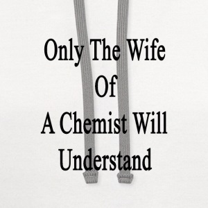 only_the_wife_of_a_chemist_will_understa Women's T-Shirts - Contrast Hoodie