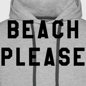 Beach Please  - Men's Premium Hoodie