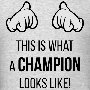 This Is What A Champion Looks Like! (Hands / Pos) - Men's T-Shirt