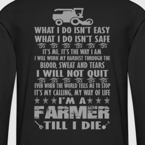 I'm a farmer till I die - Men's Premium Long Sleeve T-Shirt