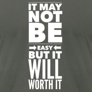 It may not be easy but it will worth it Hoodies - Men's T-Shirt by American Apparel