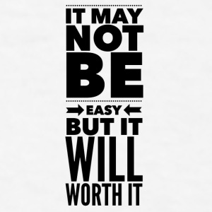 It may not be easy but it will worth it Mugs & Drinkware - Men's T-Shirt