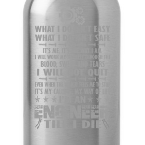 I'm an Engineer till I die - Water Bottle