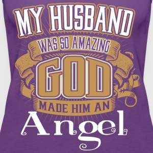 My Husband Was So Amazing God Made Him An Angel - Women's Premium Tank Top