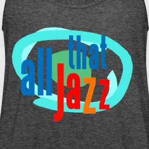 all that jazz - Women's Flowy Tank Top by Bella
