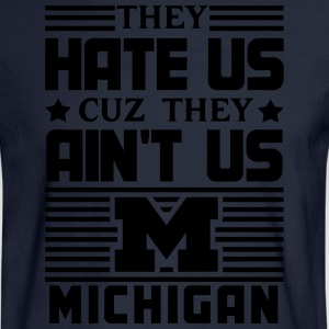 Hate Us Cuz They Ain't Us - Michigan T-Shirts - Men's Long Sleeve T-Shirt