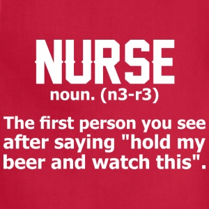 Nurse The First Person You See After Saying Hold - Adjustable Apron