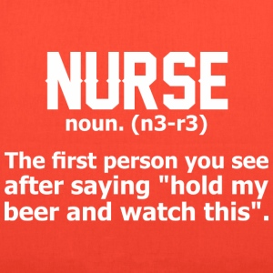 Nurse The First Person You See After Saying Hold - Tote Bag