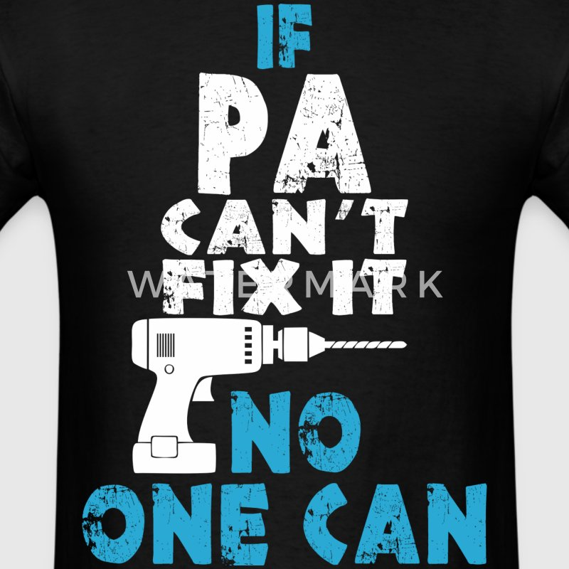 If Pa Can't Fix It No One Can - Men's T-Shirt