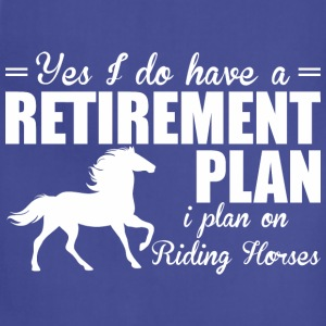 Have A Retirement Plan I Plan On Riding Horses - Adjustable Apron