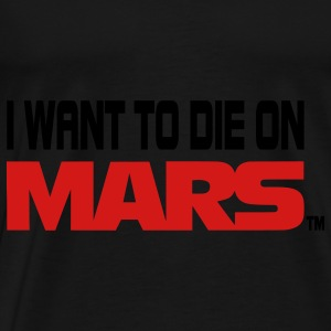 I Want To Die On Mars Hoodies - Men's Premium T-Shirt