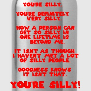 You're SILLY. You're definitely very SILLY. - Water Bottle