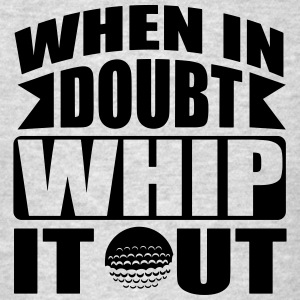 Golf: When in doubt whip it out Tank Tops - Men's T-Shirt