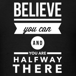 Believe you can and you are halfway there Hoodies - Men's T-Shirt