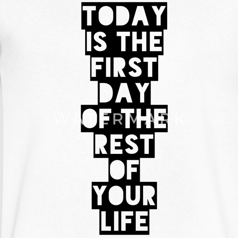 Today is the first day of the rest of your life T-Shirts - Men's V-Neck T-Shirt by Canvas