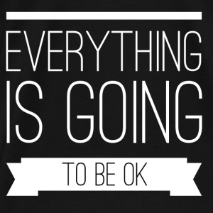 Everything is going to be ok Bags & backpacks - Men's Premium T-Shirt
