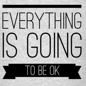 Everything is going to be ok Hoodies - Men's T-Shirt
