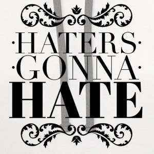 Haters gonna hate T-Shirts - Contrast Hoodie