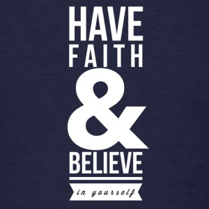 Have faith and believe in yourself Sweatshirts - Men's T-Shirt