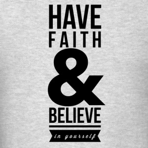 Have faith and believe in yourself Hoodies - Men's T-Shirt