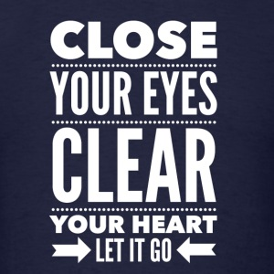 Close your eyes clear your heart let it go Hoodies - Men's T-Shirt