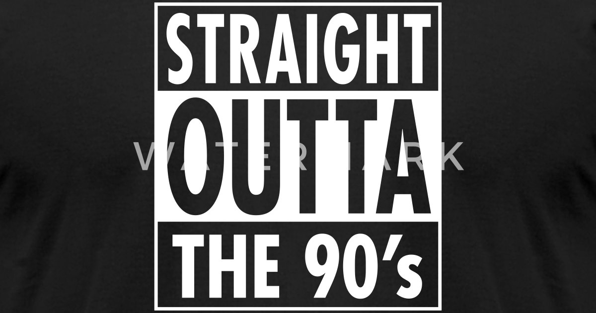 Straight Outta 90 S T Shirt Spreadshirt