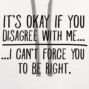 It's Okay If You Disagree With Me... Long Sleeve Shirts - Contrast Hoodie