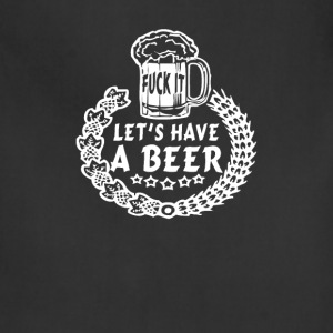 FUCK IT LETS HAVE A BEER - Adjustable Apron