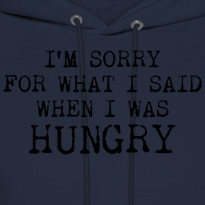 I#m sorry for what I said when I was hungry T-Shirts - Men's Hoodie