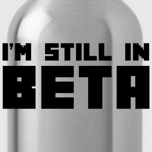 I'm Still In Beta Tanks - Water Bottle