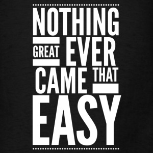 Nothing great ever came that easy Bags & backpacks - Men's T-Shirt