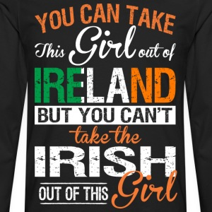 You Can Take The Girl Out Of Ireland - Men's Premium Long Sleeve T-Shirt