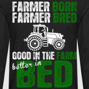 Farmer Born Bred Good In The Farm Better In Bed - Men's Premium Long Sleeve T-Shirt
