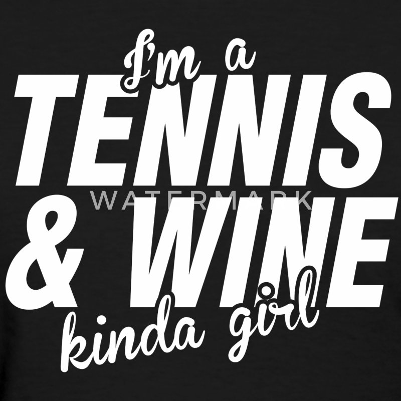 I Am A Tennis And Wine Kinda Girl - Women's T-Shirt